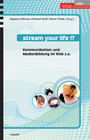 Stream your life!? - Kommunikation und Medienbildung im Web 2.0